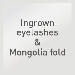 Ingrown eyelashes & Mongolia fold: Upside-down eyelashes & Mongolia fold